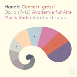 Concerti grossi, op. 6 (7-12) by Handel ;   Akademie für Alte Musik Berlin ,   Bernhard Forck